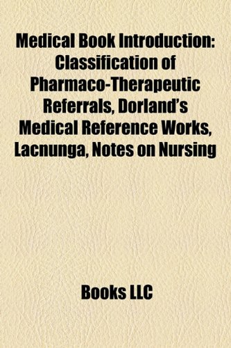 9781157001201: Medical Book Introduction: Classification of Pharmaco-Therapeutic Referrals, Dorland's Medical Reference Works, Lacnunga, Notes on Nursing
