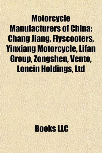 9781157001584: Motorcycle Manufacturers of China: Chang Jiang, Flyscooters, Yinxiang Motorcycle, Lifan Group, Zongshen, Vento, Loncin Holdings, Ltd