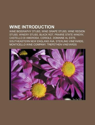 9781157008187: Wine Introduction: Wine Biography Stubs, Wine Grape Stubs, Wine Region Stubs, Winery Stubs, Black Rot, Prairie State Winery