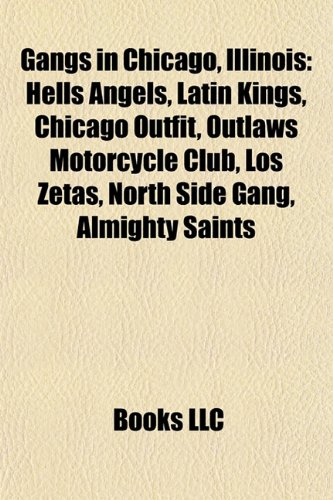 9781157015116: Gangs in Chicago, Illinois: Hells Angels, Chicago Outfit, Latin Kings, Outlaws Motorcycle Club, Los Zetas Cartel, North Side Gang