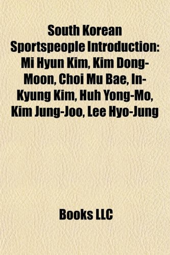 9781157022244: South Korean sportspeople Introduction: Chi Bin Lim, Su Hwan Lee, Park Joo-bong, Lee Jin-a, Choi Mu Bae, Sang Soo Lee, Kim Yun-ja