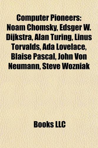 9781157030782: Computer pioneers: Noam Chomsky, Edsger W. Dijkstra, Alan Turing, Linus Torvalds, Ada Lovelace, Blaise Pascal, John von Neumann, Steve Wozniak