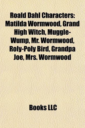 9781157043454: Roald Dahl Characters Roald Dahl Characters: Matilda Wormwood, Grand High Witch, Muggle-Wump, Mr. Wormwoomatilda Wormwood, Grand High Witch, Muggle-Wu