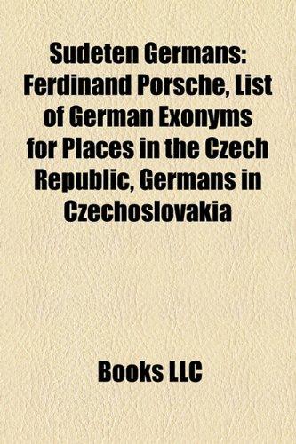 9781157045403: Sudeten Germans: Ferdinand Porsche, List of German Exonyms for Places in the Czech Republic, Germans in Czechoslovakia