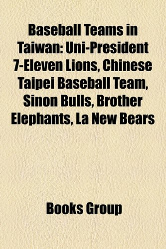 9781157047735: Baseball Teams in Taiwan: Uni-President 7-Eleven Lions, Chinese Taipei Baseball Team, Sinon Bulls, Brother Elephants, La New Bears