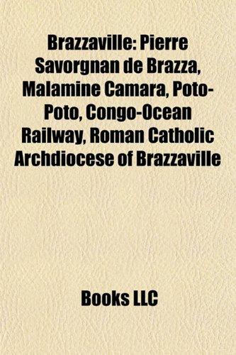 9781157080619: Brazzaville: Pierre Savorgnan de Brazza, Malamine Camara, Poto-Poto, Congo-Ocean Railway, Roman Catholic Archdiocese of Brazzaville