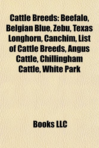 9781157085386: Cattle breeds: Beefalo, Belgian Blue, Zebu, Texas Longhorn, Canchim, List of cattle breeds, Angus cattle, White Park, Chillingham Cattle
