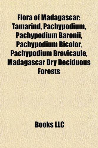 9781157096214: Flora of Madagascar: Tamarind, Pachypodium, Pachypodium baronii, Pachypodium bicolor, Pachypodium brevicaule, Prunus africana