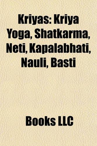 9781157108955: Kriyas Kriyas: Kriya Yoga, Shatkarma, Neti, Kapalabhati, Nauli, Basti Kriya Yoga, Shatkarma, Neti, Kapalabhati, Nauli, Basti