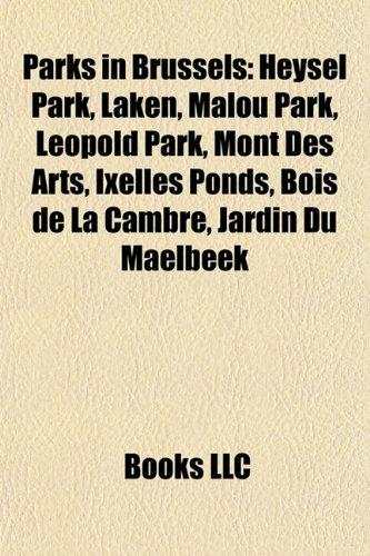 9781157123453: Parks in Brussels Parks in Brussels: Heysel Park, Laken, Malou Park, Leopold Park, Mont Des Arts, Heysel Park, Laken, Malou Park, Leopold Park, Mont D