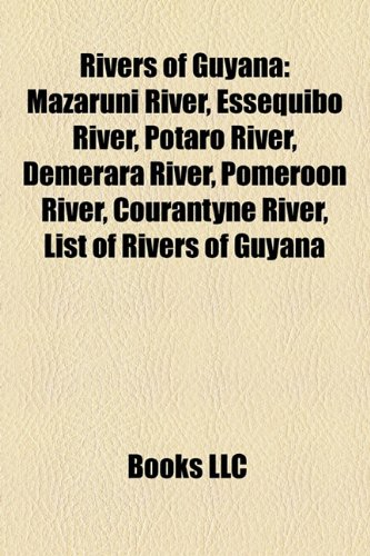 9781157132011: Rivers of Guyana: Mazaruni River, Essequibo River, Potaro River, Demerara River, Pomeroon River, Courantyne River, List of Rivers of Guyana