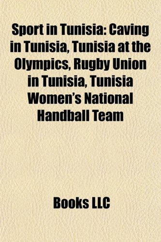9781157139911: Sport in Tunisia: Caving in Tunisia, Tunisia at the Olympics, Rugby Union in Tunisia, Tunisia Women's National Handball Team