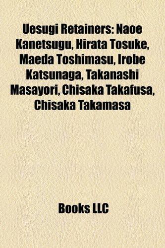 9781157162902: Uesugi Retainers: Naoe Kanetsugu, Hirata Tosuke, Maeda Toshimasu, Irobe Katsunaga, Takanashi Masayori, Chisaka Takafusa, Chisaka Takamas