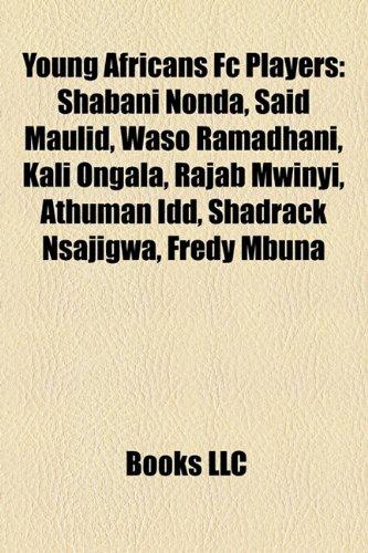 9781157174448: Young Africans FC Players: Shabani Nonda, Said Maulid, Waso Ramadhani, Kali Ongala, Rajab Mwinyi, Athuman IDD, Shadrack Nsajigwa, Fredy Mbuna