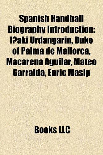 9781157175650: Spanish Handball Biography Introduction: Iñaki Urdangarín, Duke of Palma de Mallorca, Macarena Aguilar, Mateo Garralda, Enric Masip