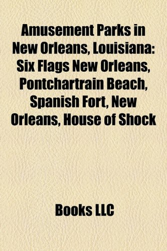 9781157183945: Amusement Parks in New Orleans, Louisiana: Six Flags New Orleans, Pontchartrain Beach, Spanish Fort, New Orleans, House of Shock