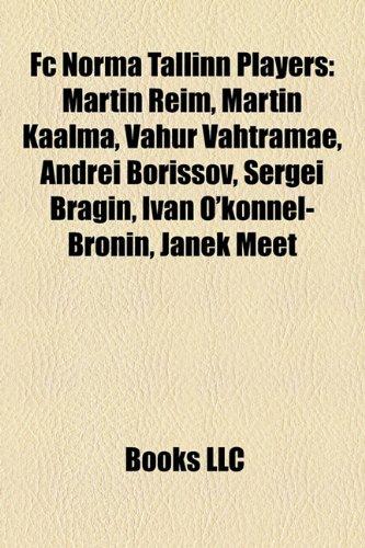 9781157190387: FC Norma Tallinn Players: Martin Reim, Martin Kaalma, Vahur Vahtramae, Andrei Borissov, Sergei Bragin, Ivan O'Konnel-Bronin, Janek Meet