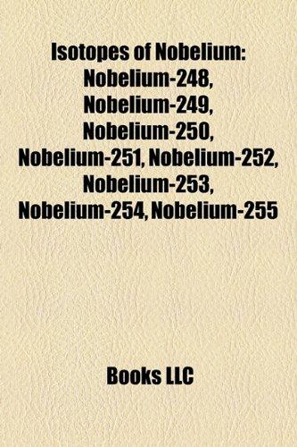9781157195467: Isotopes of Nobelium: Nobelium-248, Nobelium-249, Nobelium-250, Nobelium-251, Nobelium-252, Nobelium-253, Nobelium-254, Nobelium-255