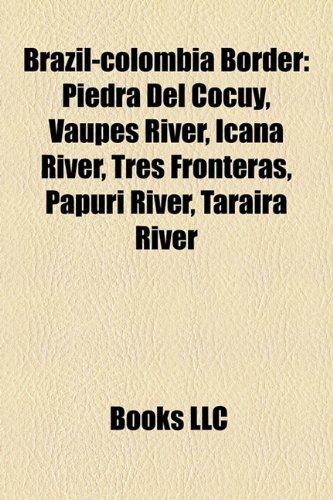 9781157215103: Brazil-Colombia Border: Piedra del Cocuy, Vaupes River, Icana River, Tres Fronteras, Papuri River, Taraira River
