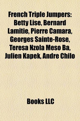 9781157220374: French Triple Jumpers: Betty Lise, Bernard Lamitie, Pierre Camara, Georges Sainte-Rose, Teresa Nzola Meso Ba, Julien Kapek, Andre Chilo