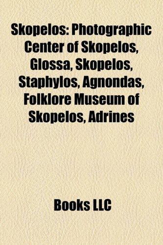 9781157220978: Skopelos: Photographic Center of Skopelos, Glossa, Skopelos, Staphylos, Agnondas, Folklore Museum of Skopelos, Adrines