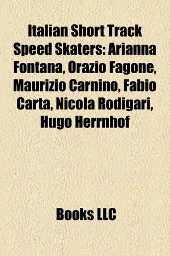 9781157222019: Italian Short Track Speed Skaters: Arianna Fontana, Orazio Fagone, Maurizio Carnino, Fabio Carta, Nicola Rodigari, Hugo Herrnhof