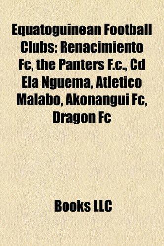 9781157244356: Equatoguinean Football Clubs: Renacimiento FC, the Panters F.C., CD Ela Nguema, Atletico Malabo, Akonangui FC, Dragon FC