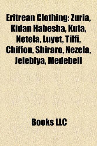 9781157244486: Eritrean Clothing: Zuria, Kidan Habesha, Kuta, Netela, Luyet, Tilfi, Chiffon, Shiraro, Nezela, Jelebiya, Medebeli