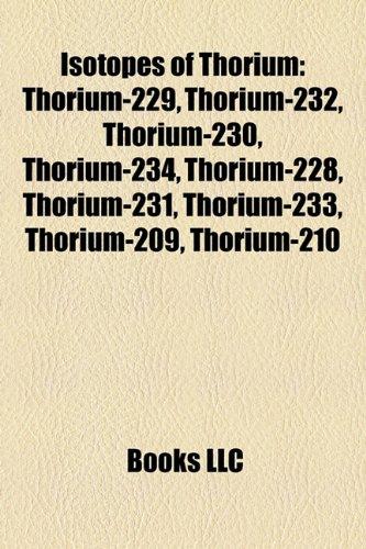 9781157250746: Isotopes of Thorium: Thorium-229, Thorium-232, Thorium-230, Thorium-234, Thorium-228, Thorium-231, Thorium-233, Thorium-209, Thorium-210