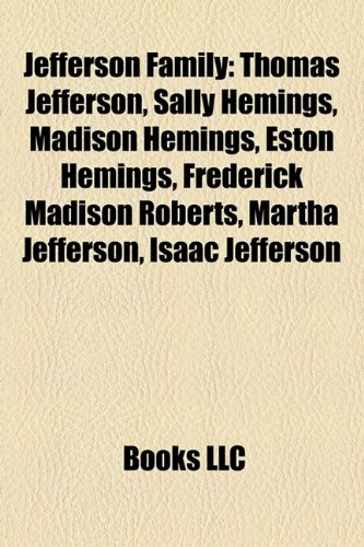 9781157252276: Jefferson Family: Thomas Jefferson, Sally Hemings, Madison Hemings, Eston Hemings, Monticello Association, Israel Jefferson, John Wayles