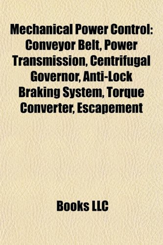 9781157255703: Mechanical power control: Power transmission, Centrifugal governor, Anti-lock braking system, Torque converter, Escapement