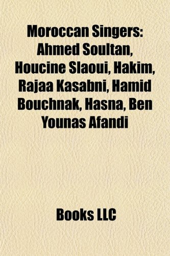 9781157257608: Moroccan Singers: Ahmed Soultan, Houcine Slaoui, Hakim, Rajaa Kasabni, Hamid Bouchnak, Hasna, Ben Younas Afandi