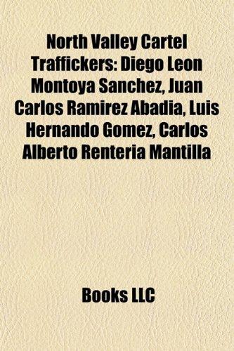9781157260097: North Valley Cartel Traffickers: Diego Leon Montoya Sanchez, Juan Carlos Ramirez Abadia, Luis Hernando Gomez, Carlos Alberto Renteria Mantilla (Eng)