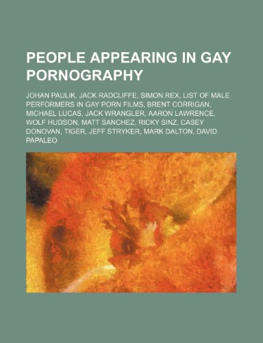9781157262374: People Appearing in Gay Pornography: Johan Paulik, Jack Radcliffe, Simon Rex, List of Male Performers in Gay Porn Films, Brent Corrigan