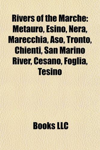 9781157268062: Rivers of the Marche: Metauro, Esino, Nera, Marecchia, Aso, Tronto, Chienti, San Marino River, Cesano, Foglia, Tesino