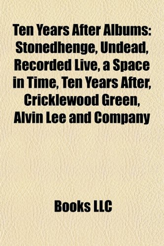 9781157276647: Ten Years After Albums: Stonedhenge, Undead, Recorded Live, a Space in Time, Ten Years After, Cricklewood Green, Alvin Lee and Company