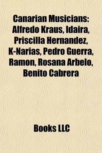 9781157281450: Canarian Musicians: Alfredo Kraus, Idaira, Priscilla Hernández, K-narias, Pedro Guerra, Ramón, Rosana Arbelo, Benito Cabrera
