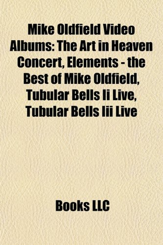 9781157289241: Mike Oldfield Video Albums: The Art in Heaven Concert, Elements ? the Best of Mike Oldfield, Tubular Bells Ii Live, Tubular Bells Iii Live, the Space Movie, Exposed, the Wind Chi