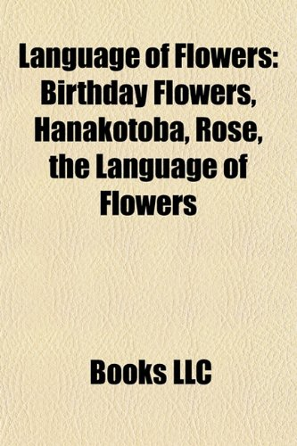 9781157299516: Language of Flowers: Birthday Flowers, Hanakotoba, Rose, the Language of Flowers