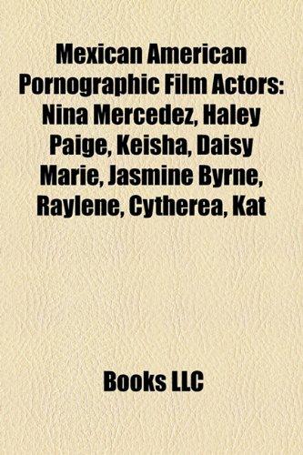 9781157301158: Mexican American Pornographic Film Actors: Nina Mercedez, Haley Paige, Keisha, Daisy Marie, Jasmine Byrne, Raylene, Cytherea, Kat
