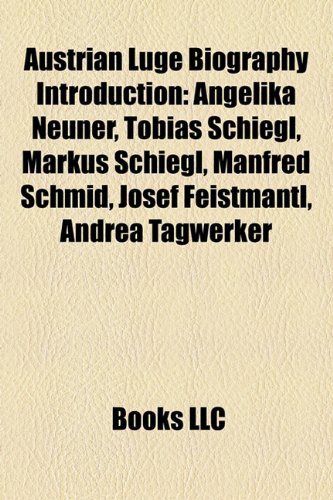 9781157311836: Austrian luge biography Introduction: Markus Schiegl, Tobias Schiegl, Angelika Neuner, Manfred Schmid, Josef Feistmantl, Andrea Tagwerker