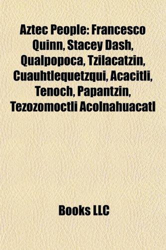 9781157312147: Aztec People: Francesco Quinn, Stacey Dash, Qualpopoca, Tzilacatzin, Cuauhtlequetzqui, Acacitli, Tenoch, Papantzin, Tezozomoctli Aco