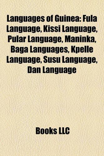 9781157328780: Languages of Guinea: Fula Language, Kissi Language, Pular Language, Maninka, Baga Languages, Kpelle Language, Susu Language, Dan Language