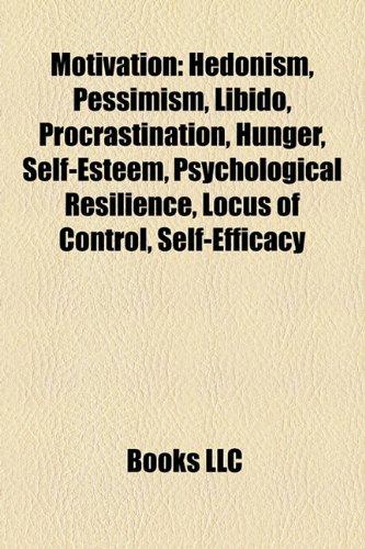 9781157332695: Motivation: Hedonism, Dopamine, Pessimism, Libido, Procrastination, Hunger, Self-esteem, Psychological resilience, Locus of control