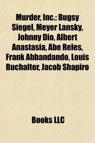 9781157333029: Murder, Inc.: Bugsy Siegel, Meyer Lansky, Johnny Dio, Albert Anastasia, Louis Buchalter, Abe Reles, Frank Abbandando, Jacob Shapiro