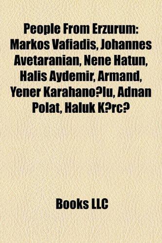 9781157335542: People from Erzurum: Markos Vafiadis, Johannes Avetaranian, Nene Hatun, Halis Aydemir, Armand, Yener Karahano Lu, Adnan Polat, Haluk K Rc