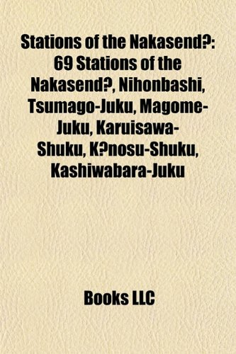 9781157343936: Stations of the Nakasendo: 69 Stations of the Nakasendo, Nihonbashi, Tsumago-juku, The Sixty-nine Stations of the Kiso Kaido, Magome-juku