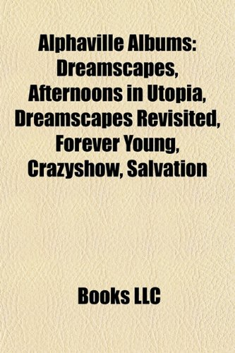9781157360919: Alphaville Albums: Dreamscapes, Afternoons in Utopia, Dreamscapes Revisited, Forever Young, Crazyshow, Salvation