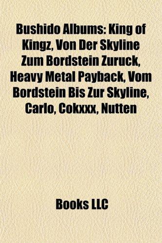 9781157365877: Bushido Albums: King of Kingz, Von Der Skyline Zum Bordstein Zurück, Heavy Metal Payback, Vom Bordstein Bis Zur Skyline, Carlo, Cokxxx, Nutten