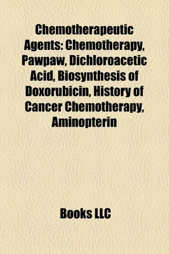 9781157367390: Chemotherapeutic agents: Chemotherapy, Pawpaw, Biosynthesis of doxorubicin, Camptothecin, Epothilone, Aminopterin, ABVD, Cyclophosphamide